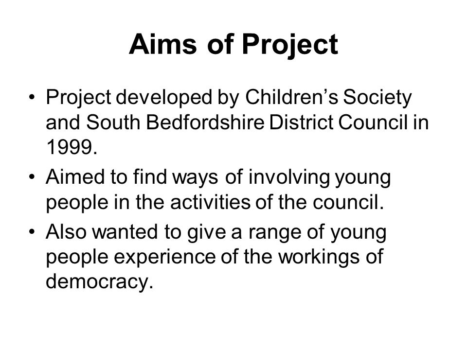 Aims of Project Project developed by Childrens Society and South Bedfordshire District Council in 1999.