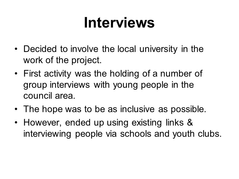 Interviews Decided to involve the local university in the work of the project.