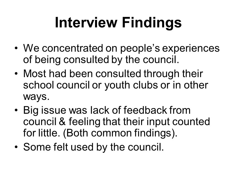 Interview Findings We concentrated on peoples experiences of being consulted by the council.