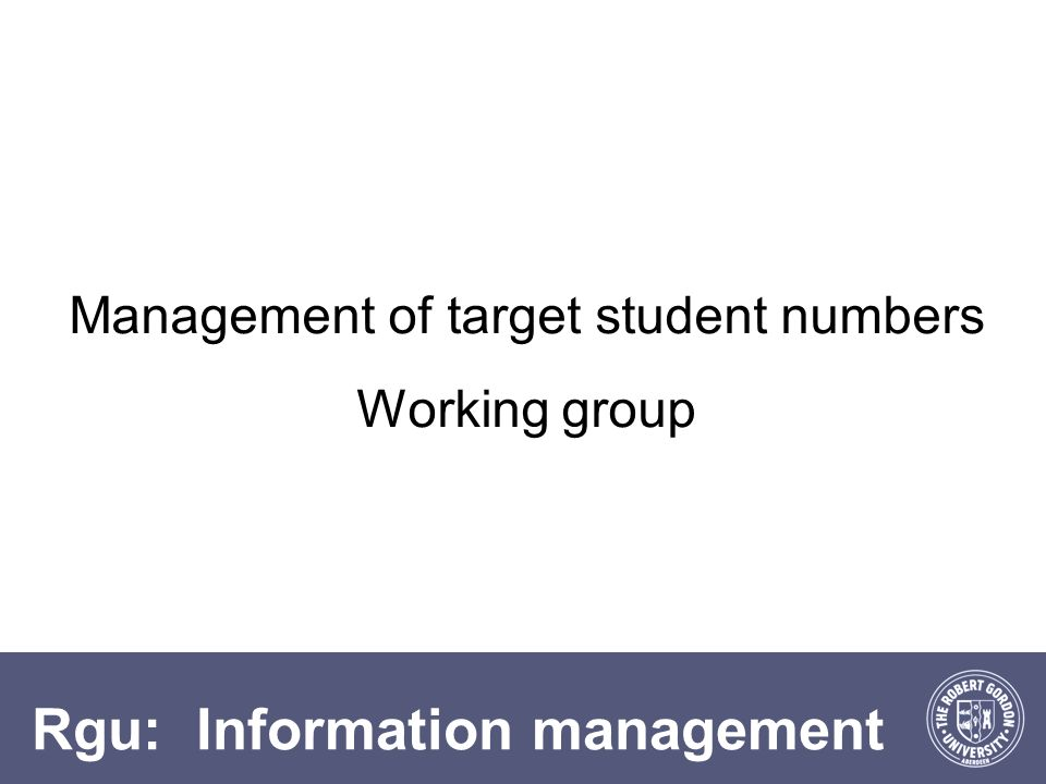 Rgu: Information management Management of target student numbers Working group