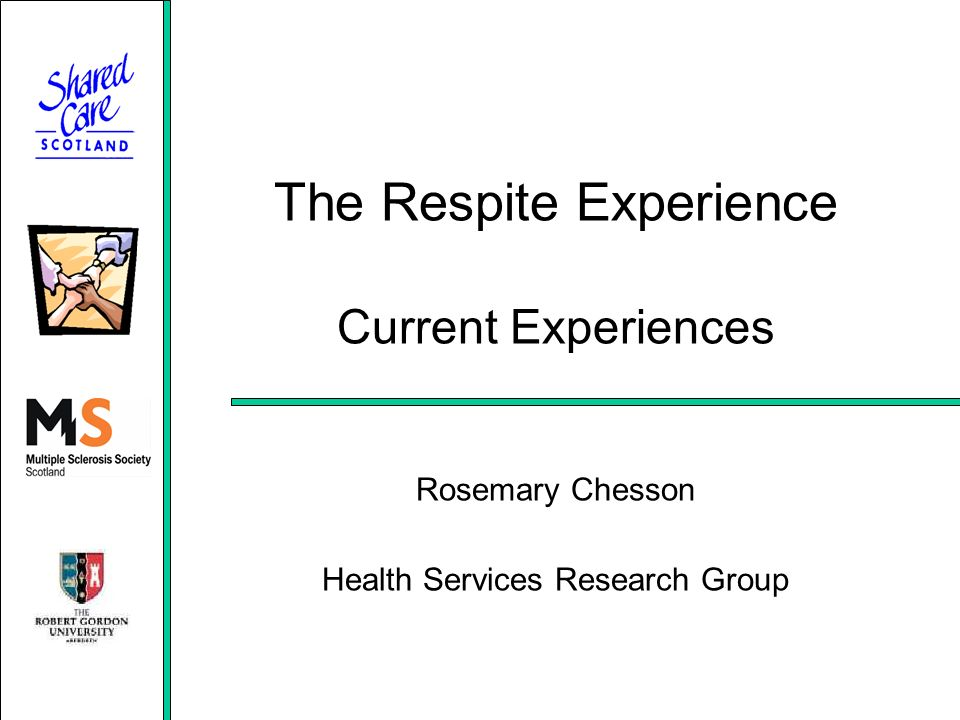 The Respite Experience Current Experiences Rosemary Chesson Health Services Research Group