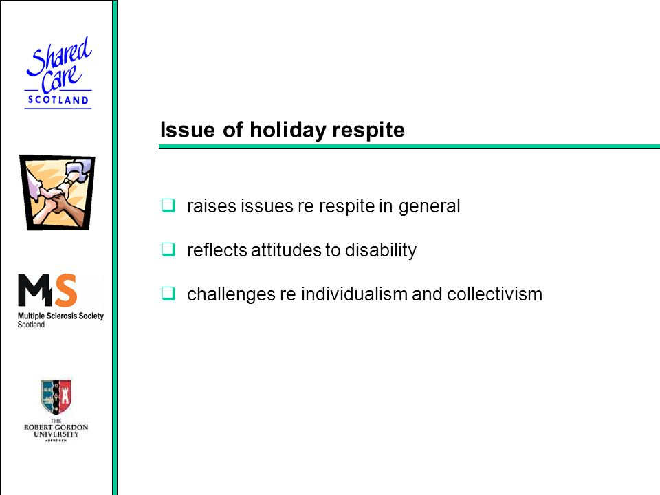Issue of holiday respite raises issues re respite in general reflects attitudes to disability challenges re individualism and collectivism
