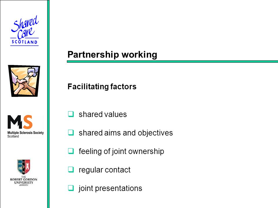 Partnership working Facilitating factors shared values shared aims and objectives feeling of joint ownership regular contact joint presentations