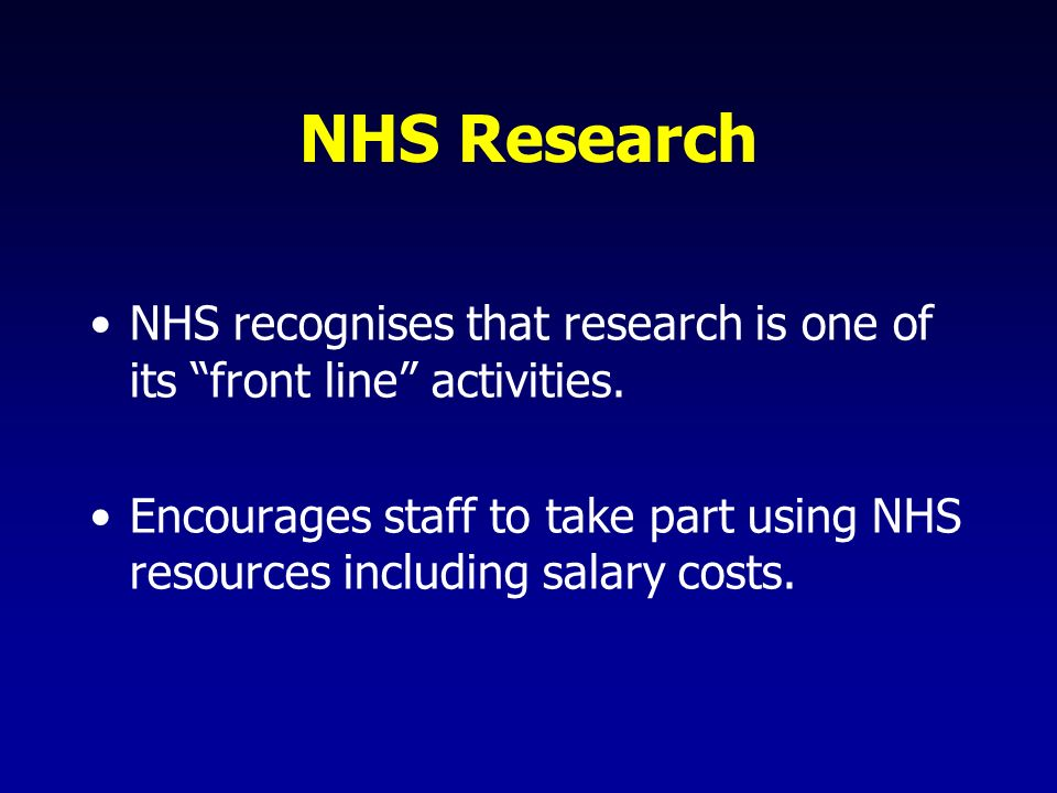 NHS Research NHS recognises that research is one of its front line activities.