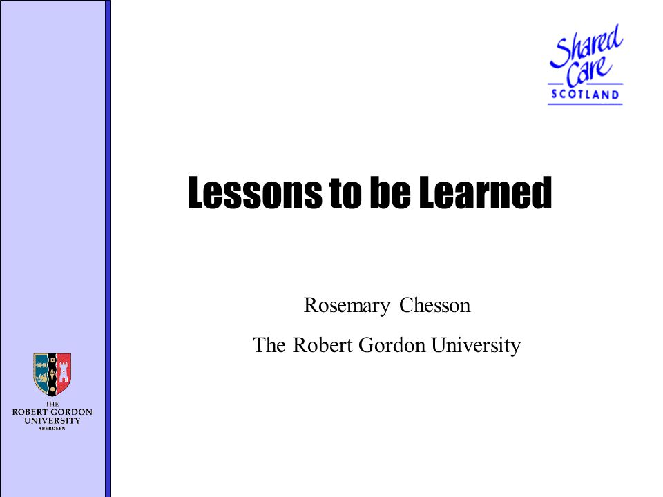Lessons to be Learned Rosemary Chesson The Robert Gordon University
