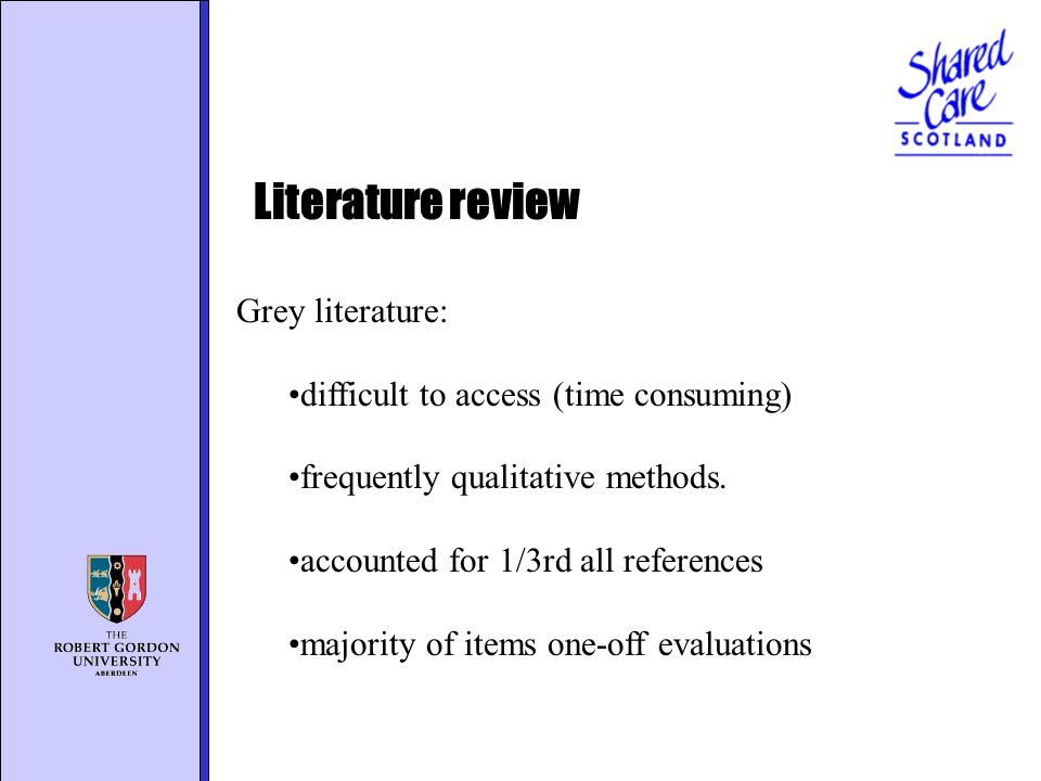 Grey literature: difficult to access (time consuming) frequently qualitative methods.
