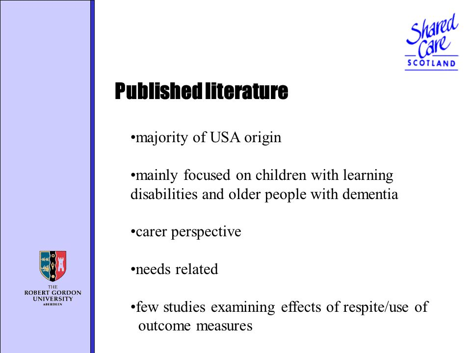 majority of USA origin mainly focused on children with learning disabilities and older people with dementia carer perspective needs related few studies examining effects of respite/use of outcome measures Published literature