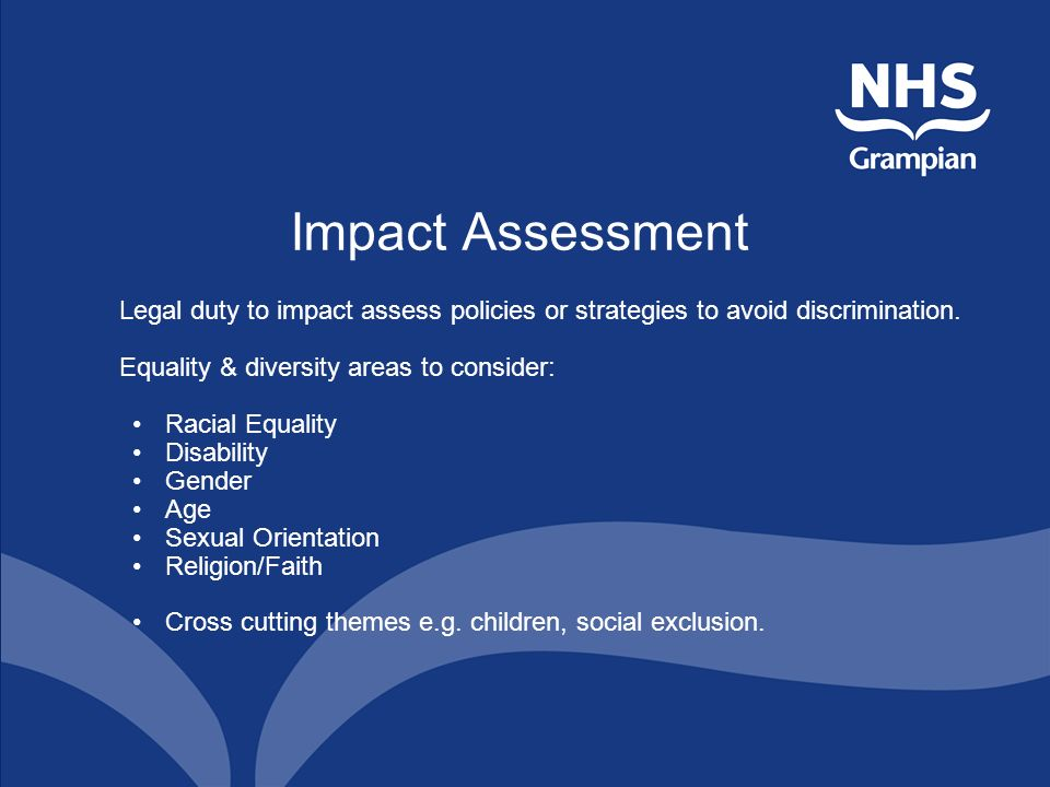 Impact Assessment Legal duty to impact assess policies or strategies to avoid discrimination.
