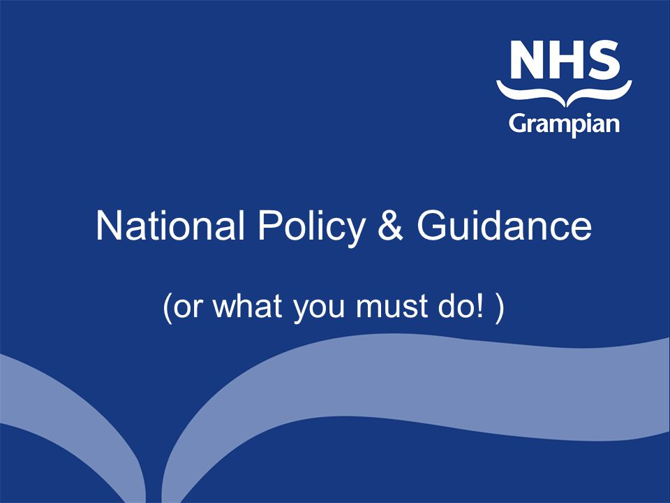 National Policy & Guidance (or what you must do! )