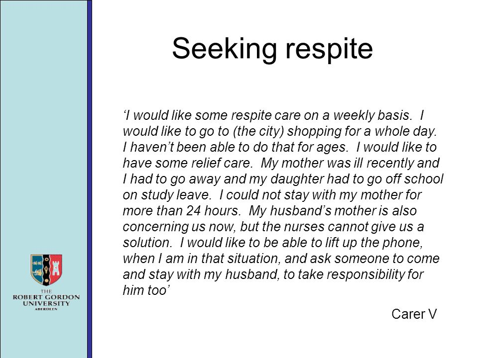 Seeking respite I would like some respite care on a weekly basis.
