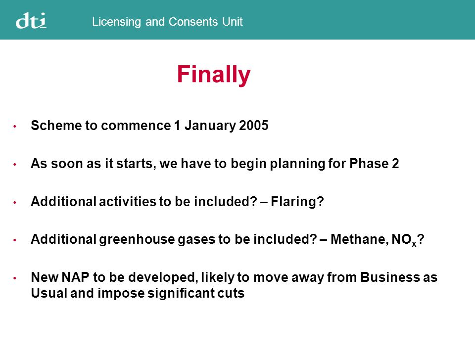 Licensing and Consents Unit Finally Scheme to commence 1 January 2005 As soon as it starts, we have to begin planning for Phase 2 Additional activities to be included.