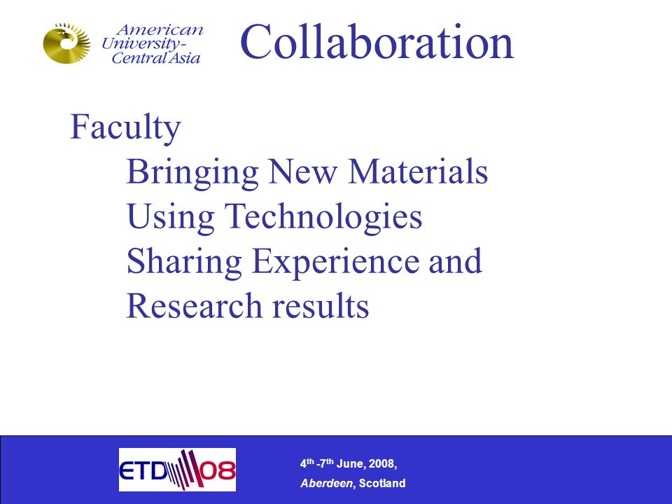 Collaboration Faculty Bringing New Materials Using Technologies Sharing Experience and Research results 4 th -7 th June, 2008, Aberdeen, Scotland