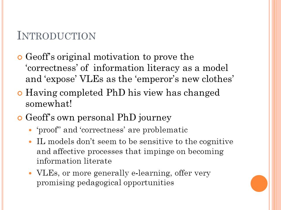 I NTRODUCTION Geoffs original motivation to prove the correctness of information literacy as a model and expose VLEs as the emperors new clothes Having completed PhD his view has changed somewhat.