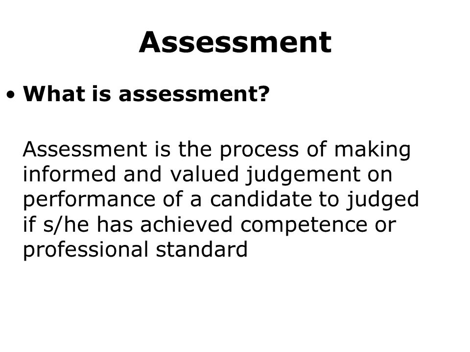 Assessment What is assessment.