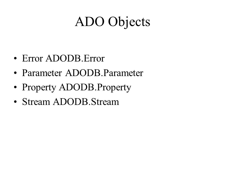 ADO Objects Error ADODB.Error Parameter ADODB.Parameter Property ADODB.Property Stream ADODB.Stream