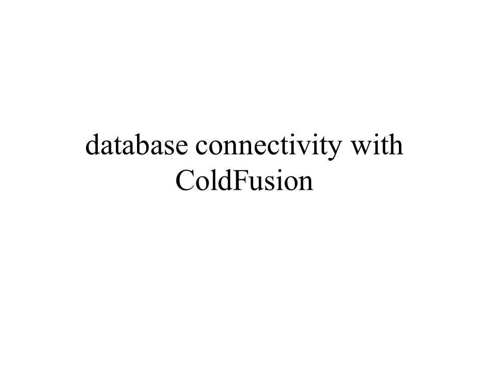 database connectivity with ColdFusion