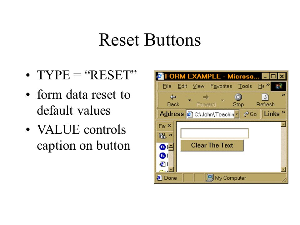 Reset Buttons TYPE = RESET form data reset to default values VALUE controls caption on button