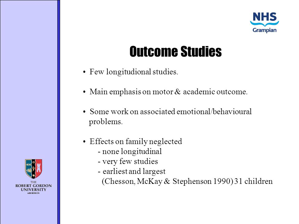 Outcome Studies Few longitudional studies. Main emphasis on motor & academic outcome.