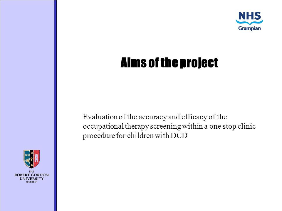 Aims of the project Evaluation of the accuracy and efficacy of the occupational therapy screening within a one stop clinic procedure for children with DCD
