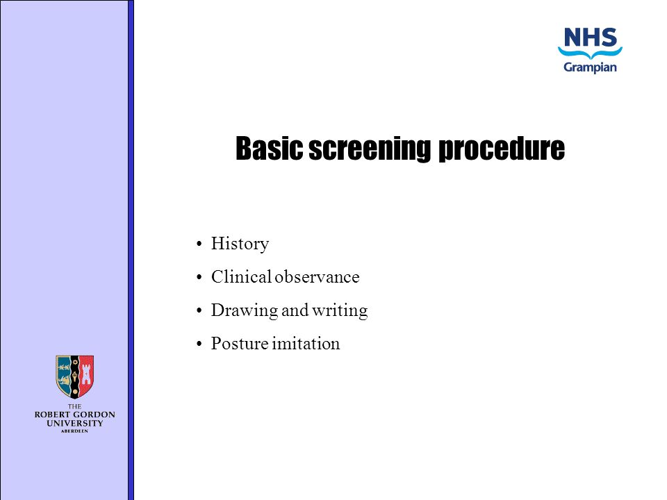 Basic screening procedure History Clinical observance Drawing and writing Posture imitation