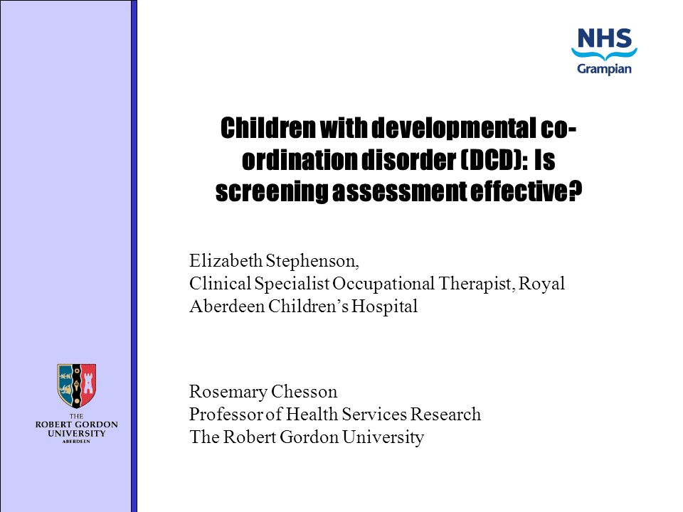 Children with developmental co- ordination disorder (DCD): Is screening assessment effective.
