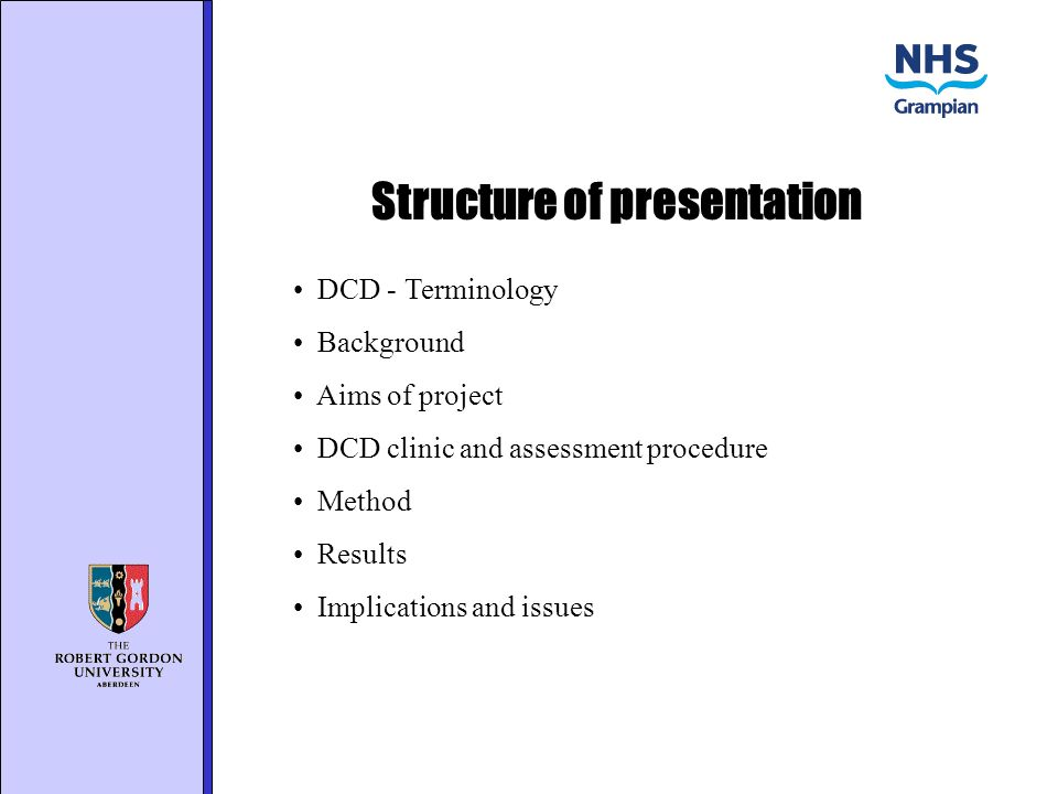 Structure of presentation DCD - Terminology Background Aims of project DCD clinic and assessment procedure Method Results Implications and issues