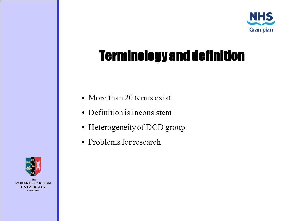 Terminology and definition More than 20 terms exist Definition is inconsistent Heterogeneity of DCD group Problems for research