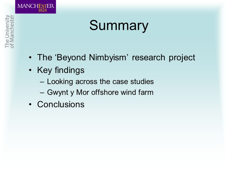 Summary The Beyond Nimbyism research project Key findings –Looking across the case studies –Gwynt y Mor offshore wind farm Conclusions