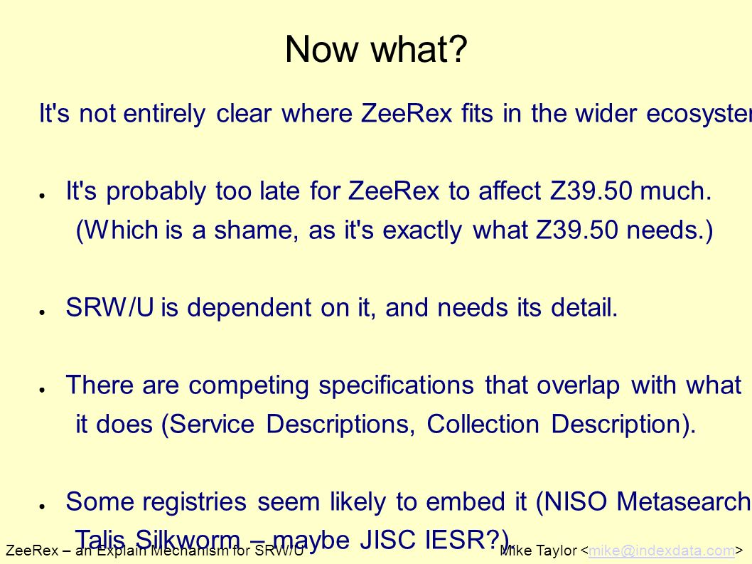 ZeeRex – an Explain Mechanism for SRW/UMike Taylor mike@indexdata.com Now what.