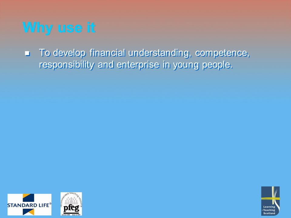 To develop financial understanding, competence, responsibility and enterprise in young people.