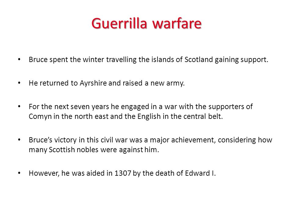Guerrilla warfare Bruce spent the winter travelling the islands of Scotland gaining support.