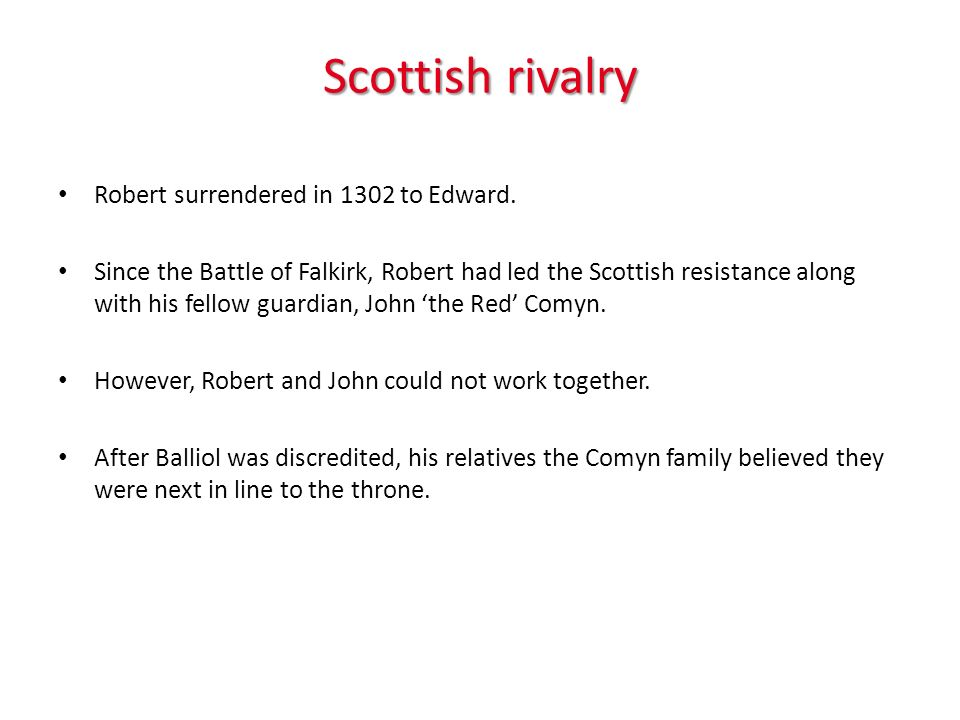 Scottish rivalry Robert surrendered in 1302 to Edward.