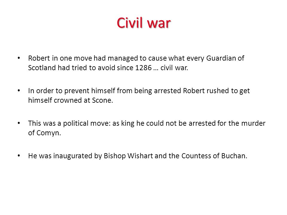 Civil war Robert in one move had managed to cause what every Guardian of Scotland had tried to avoid since 1286 … civil war.