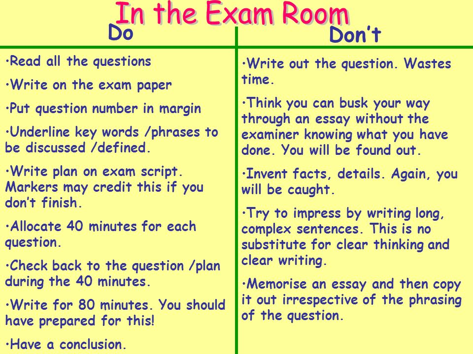 Do Read all the questions Write on the exam paper Put question number in margin Underline key words /phrases to be discussed /defined.