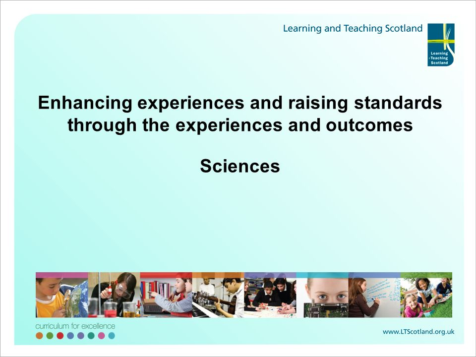 Enhancing experiences and raising standards through the experiences and outcomes Sciences