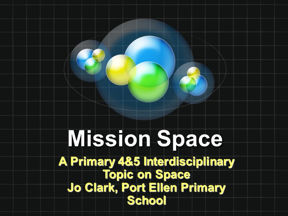 Mission Space A Primary 4&5 Interdisciplinary Topic on Space Jo Clark, Port Ellen Primary School