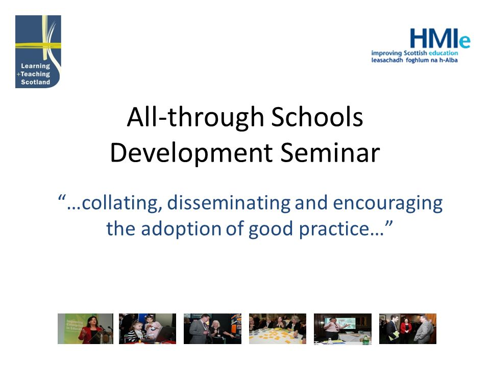 All-through Schools Development Seminar …collating, disseminating and encouraging the adoption of good practice…