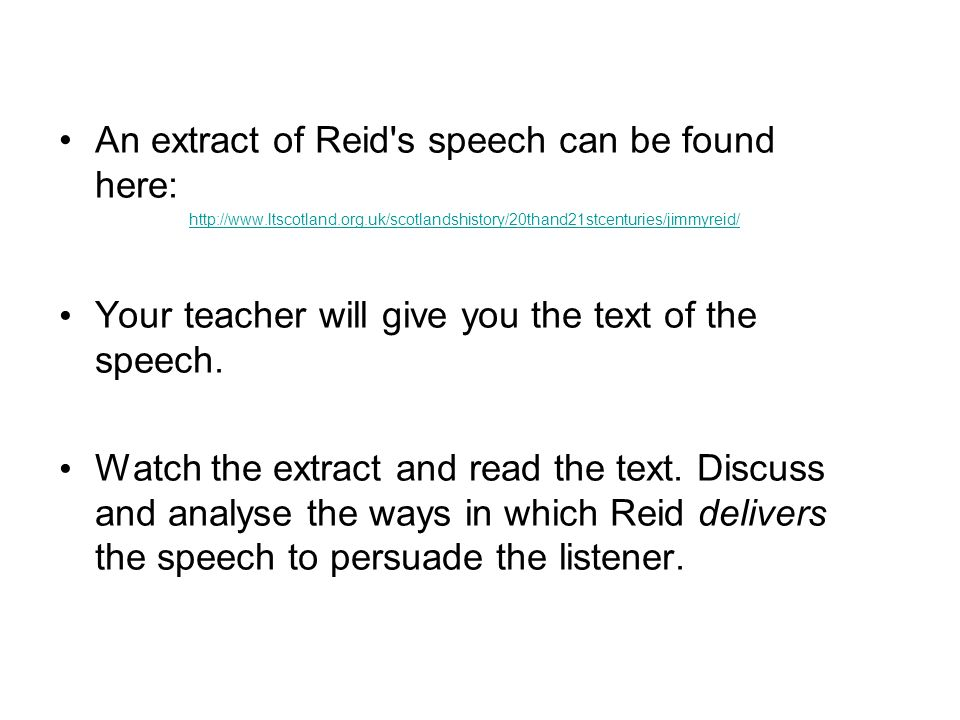 An extract of Reid s speech can be found here: http://www.ltscotland.org.uk/scotlandshistory/20thand21stcenturies/jimmyreid/ Your teacher will give you the text of the speech.