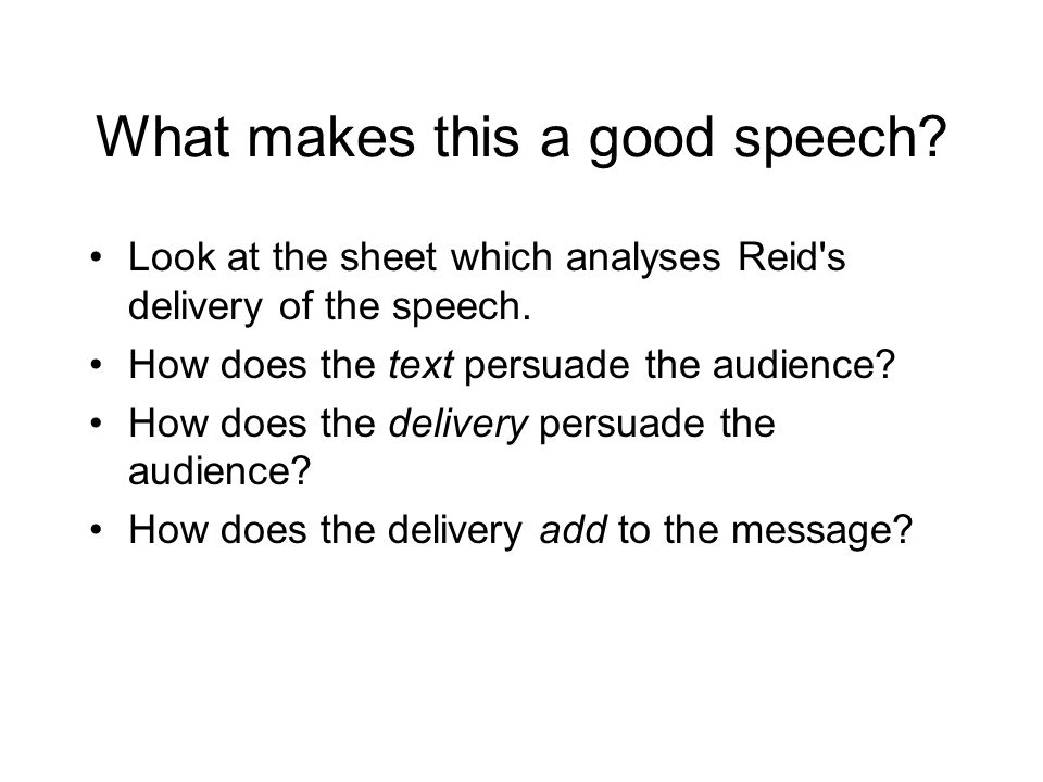 What makes this a good speech. Look at the sheet which analyses Reid s delivery of the speech.