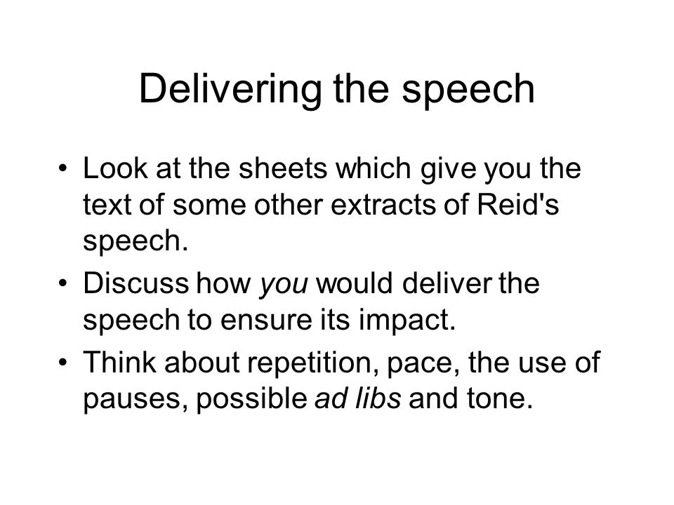 Delivering the speech Look at the sheets which give you the text of some other extracts of Reid s speech.