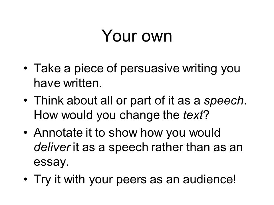 Your own Take a piece of persuasive writing you have written.
