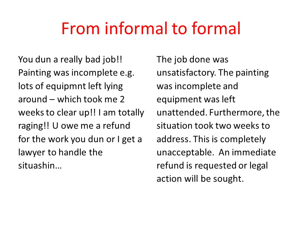 From informal to formal You dun a really bad job!.