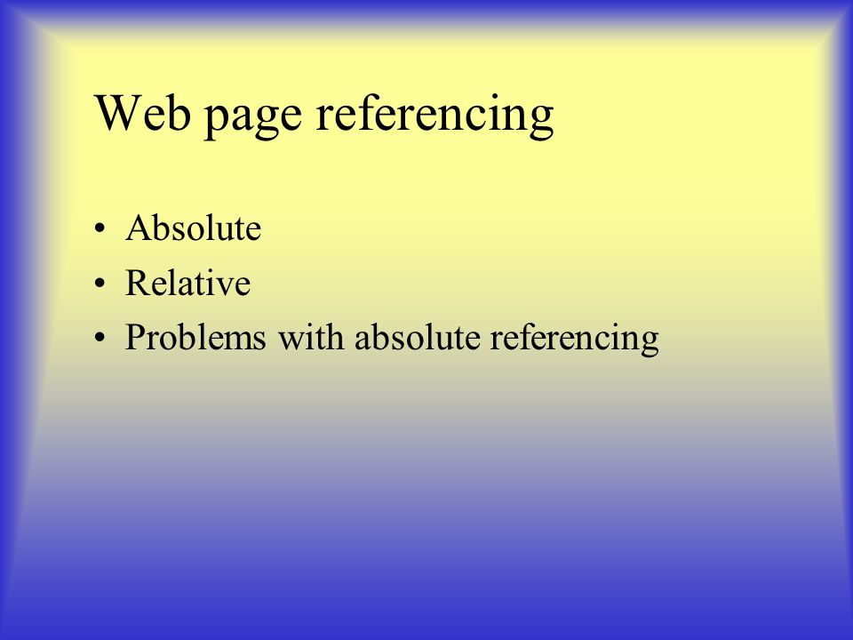 Web page referencing Absolute Relative Problems with absolute referencing