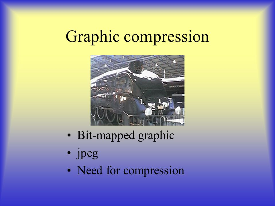 Graphic compression Bit-mapped graphic jpeg Need for compression