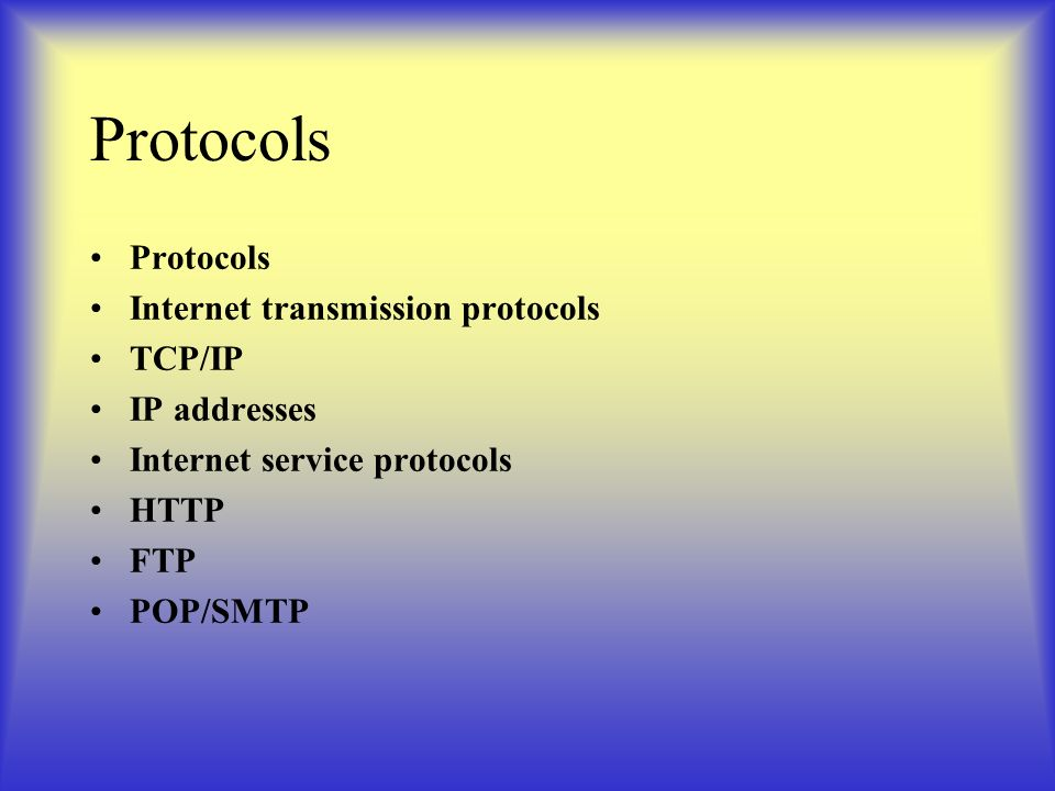 Protocols Internet transmission protocols TCP/IP IP addresses Internet service protocols HTTP FTP POP/SMTP