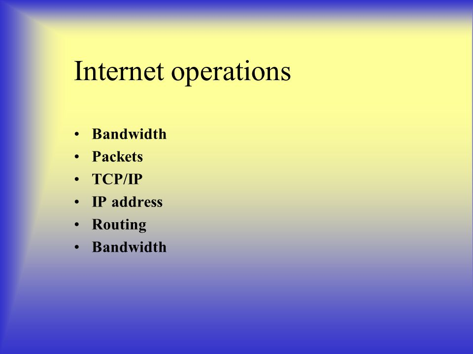 Internet operations Bandwidth Packets TCP/IP IP address Routing Bandwidth