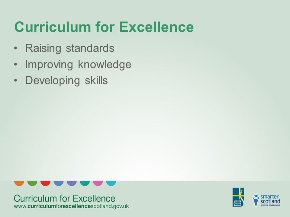 Curriculum for Excellence Raising standards Improving knowledge Developing skills