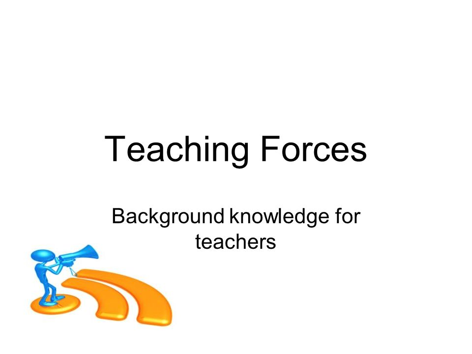 Teaching Forces Background knowledge for teachers