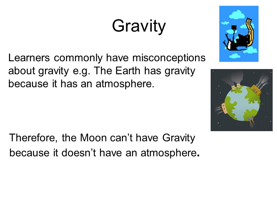 Gravity Therefore, the Moon cant have Gravity because it doesnt have an atmosphere.