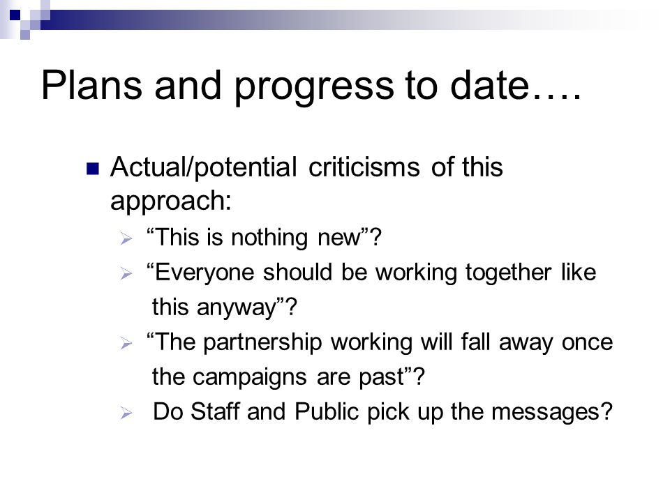 Plans and progress to date…. Actual/potential criticisms of this approach: This is nothing new.
